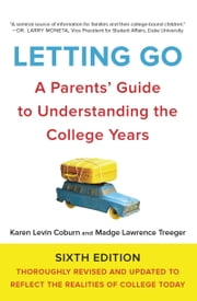 Letting Go, Sixth Edition - A Parents' Guide to Understanding the College Years ebook by Karen Coburn, Madge Treeger