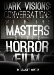 Dark Visions: Conversations with the Masters of the Horror Film ebook by Kobo.Web.Store.Products.Fields.ContributorFieldViewModel