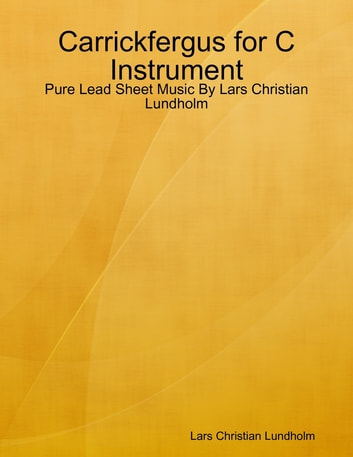 Carrickfergus for C Instrument - Pure Lead Sheet Music By Lars Christian Lundholm ebook by Lars Christian Lundholm