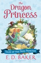 The Dragon Princess ebook by E. D. Baker