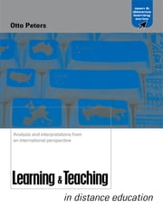 Learning and Teaching in Distance Education - Analyses and Interpretations from an International Perspective ebook by Peters, Otto (Emeritus Professor, Institute of Pedagogy and Educational Sciences, Fernuniversitat, Hagen, Germany)