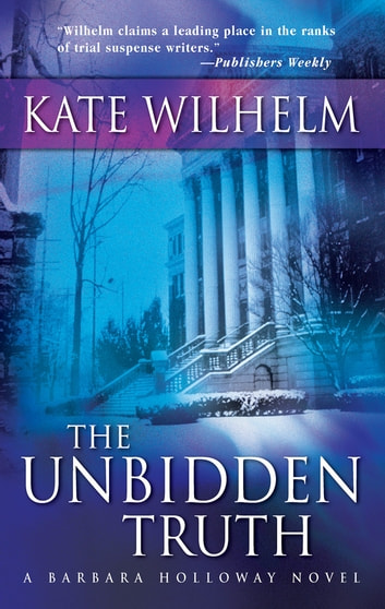 The Unbidden Truth (Mills & Boon M&B) (A Barbara Holloway Novel, Book 2) ebook by Kate Wilhelm