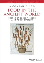 A Companion to Food in the Ancient World ebook by John Wilkins,Robin Nadeau