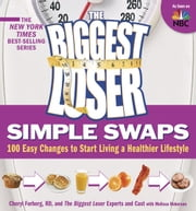 The Biggest Loser Simple Swaps - 100 Easy Changes to Start Living a Healthier Lifestyle ebook by Cheryl Forberg,Melissa Roberson,The Biggest Loser Experts and Cast