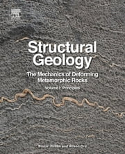 Structural Geology - The Mechanics of Deforming Metamorphic Rocks ebook by Bruce E. Hobbs,Alison Ord