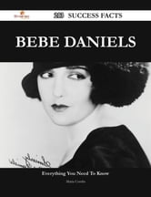Bebe Daniels 213 Success Facts - Everything you need to know about Bebe Daniels ebook by Maria Combs