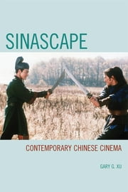 Sinascape - Contemporary Chinese Cinema ebook by Gary G. Xu