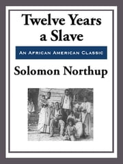 Twelve Years a Slave (With the Original Illustrations) ebook by Solomon Northup