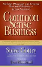 Common Sense Business - Managing Your Small Company ebook by Steve Gottry