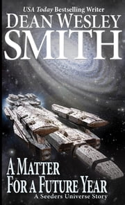 A Matter for a Future Year - A Seeders Universe Story ebook by Dean Wesley Smith