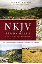 NKJV Study Bible, Full-Color, eBook - The Complete Resource for Studying God's Word ebook by Thomas Nelson