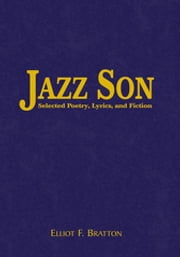 Jazz Son - Selected Poetry, Lyrics, and Fiction eBook by Elliot F. Bratton