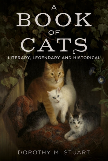 A Book of Cats: Literary, Legendary and Historical ebook by Dorothy Margaret Stuart,Alan Sutton