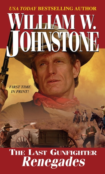 The Last Gunfighter: Renegades ebook by William W. Johnstone
