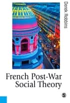 French Post-War Social Theory ebook by Professor Derek Robbins