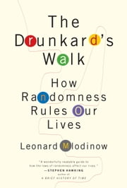 The Drunkard's Walk - How Randomness Rules Our Lives ebook by Leonard Mlodinow