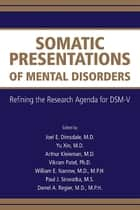 Somatic Presentations of Mental Disorders ebook by Joel E. Dimsdale,Yu Xin,Arthur Kleinman,Vikram Patel,William E. Narrow,Paul J. Sirovatka,Darrel A. Regier