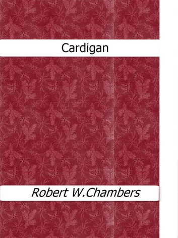 Cardigan ebook by Robert W. Chambers