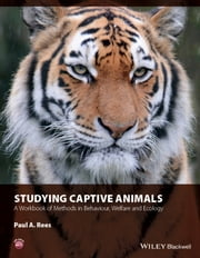 Studying Captive Animals - A Workbook of Methods in Behaviour, Welfare and Ecology ebook by Paul A. Rees