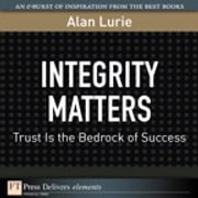 Integrity Matters - Trust Is the Bedrock of Success ebook by Alan Lurie