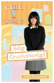 Girl V the World: Holy Crushamoly ebook by Thalia Kalkipsakis