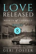Love Released: Episode Eight ebook by Geri Foster