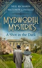 Mydworth Mysteries - A Shot in the Dark ebook by