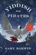 Yiddish for Pirates ebook by Gary Barwin
