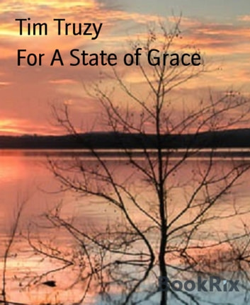 For A State of Grace ebook by Tim Truzy