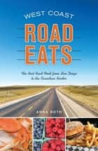 West Coast Road Eats - The Best Road Food from San Diego to the Canadian Border ebook by Anna Roth