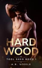 Hard Wood - Tool Shed ebook by A.R. Steele