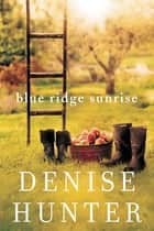 Blue Ridge Sunrise eBook by Denise Hunter