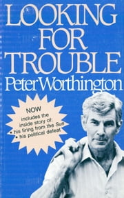 Looking for Trouble - A Journalist's Life ... and Then Some ebook by Peter Worthington