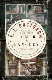 Homer & Langley - A Novel ebook by E.L. Doctorow