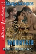 Finding Her Home on Menage Mountain ebook by Marla Monroe