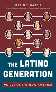 The Latino Generation - Voices of the New America ebook by Mario T. García