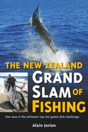 The New Zealand Grand Slam of Fishing - One man and the ultimate top ten game-fish challenge ebook by Alain Jorion