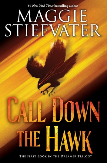 Call Down the Hawk, (The Dreamer Trilogy, Book 1) ebook by Maggie Stiefvater