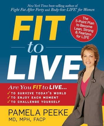 Fit to Live: The 5-Point Plan to Become Lean, Strong & Fearless for LIFE - The 5-Point Plan to be Lean, Strong, and Fearless for Life ebook by Pamela Peeke