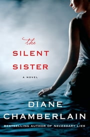 The Silent Sister - A Novel ebook by Diane Chamberlain