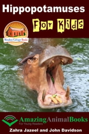Hippopotamuses For Kids: Amazing Animal Books for Young Readers ebook by Zahra Jazeel,John Davidson