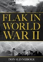 Flak in World War II ebook by Donald Nijboer