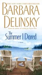The Summer I Dared - A Novel ebook by Barbara Delinsky