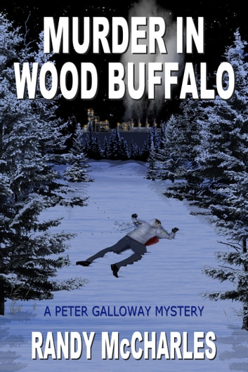 Murder in Wood Buffalo - A Peter Galloway Mystery ebook by Randy McCharles