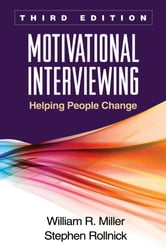 Motivational Interviewing, Third Edition - Helping People Change ebook by Miller, William R.