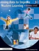 Using Data to Improve Student Learning in Elementary School ebook by Victoria Bernhardt