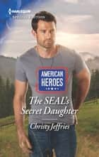 The SEAL's Secret Daughter ebook by Christy Jeffries