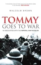 Tommy Goes to War ebook by Malcolm Brown