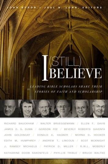 I (Still) Believe - Leading Bible Scholars Share Their Stories of Faith and Scholarship ebook by Zondervan