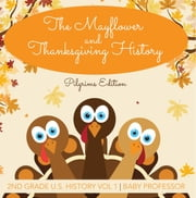 The Mayflower and Thanksgiving History | Pilgrims Edition | 2nd Grade U.S. History Vol 1 ebook by Baby Professor